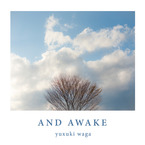 AND AWAKE / yuxuki waga
