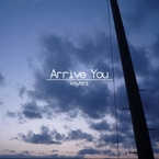 Arrive You / koyori
