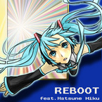 REBOOT feat. 初音ミク / そそそ (津久井箇人)